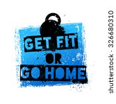 Get Fit Or Go Home....