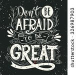 don't be afraid to be great.... | Shutterstock .eps vector #326987903