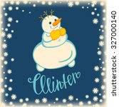 greeting card with a snowman.... | Shutterstock .eps vector #327000140