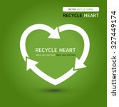 recycle   recycle heart  ...   Shutterstock .eps vector #327449174