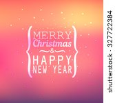 merry christmas and happy new... | Shutterstock .eps vector #327722384
