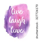 Live  Laugh  Love....