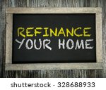 refinance your home written on... | Shutterstock . vector #328688933