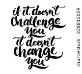 if it doesn't challenge you  it ... | Shutterstock .eps vector #328812029