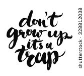 don't grow up  it's a trap. fun ... | Shutterstock .eps vector #328812038