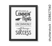 to do a common thing uncommonly ... | Shutterstock .eps vector #328827560