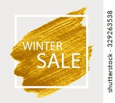 Winter sale. Gold acrylic paint. Brush strokes for the background of poster.   Shutterstock vector #329263538