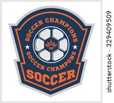 vector soccer badge  patch and... | Shutterstock .eps vector #329409509