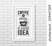 coffee is always a good idea  ... | Shutterstock .eps vector #329447309