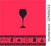 elegant wine glass. black flat... | Shutterstock . vector #329606213