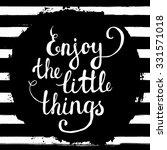 enjoy the little things  hand... | Shutterstock .eps vector #331571018