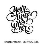 """your time is over"" lettering 