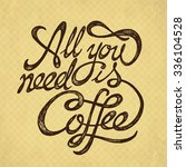 all you need is coffee   hand...   Shutterstock .eps vector #336104528