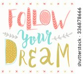 follow your dreams  hand drawn... | Shutterstock .eps vector #336878666