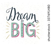 'dream big' hand lettering... | Shutterstock .eps vector #337691480
