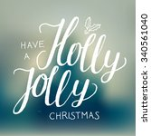 christmas calligraphy. have a... | Shutterstock .eps vector #340561040