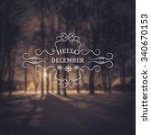hello december. winter... | Shutterstock .eps vector #340670153