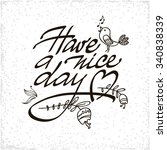 have a nice day lettering... | Shutterstock .eps vector #340838339
