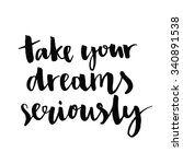 take your dreams seriously.... | Shutterstock .eps vector #340891538