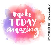 make today amazing.... | Shutterstock .eps vector #342282230