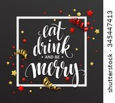 poster lettering eat drink and... | Shutterstock . vector #345447413