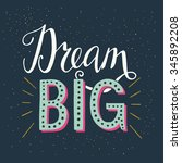'dream big' hand lettering... | Shutterstock .eps vector #345892208