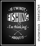 if i am not fishing i am... | Shutterstock .eps vector #346416764