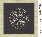 happy holidays card with gold... | Shutterstock .eps vector #349897439