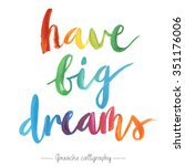 """""""have Big Dreams"""" Calligraphic..."""
