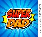 happy father day super hero dad  | Shutterstock .eps vector #351284324