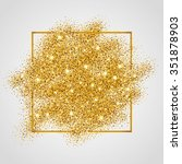 gold sparkles on white in frame.... | Shutterstock .eps vector #351878903