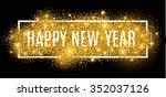 happy new year. gold glitter... | Shutterstock .eps vector #352037126
