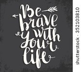 be brave with your life.... | Shutterstock .eps vector #352103810