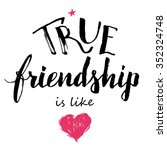 true friendship is like love.... | Shutterstock .eps vector #352324748