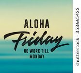 aloha friday no work till... | Shutterstock .eps vector #353665433