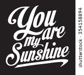 message   you are my sunshine ... | Shutterstock .eps vector #354158894