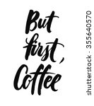 but first  coffee. black and... | Shutterstock .eps vector #355640570