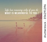 Small photo of Inspirational Typographic Quote -Life has meaning only if you do what is meaningful to you