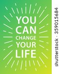 you can change your life.... | Shutterstock .eps vector #359015684