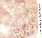 blurred of sweet roses in... | Shutterstock . vector #360133376