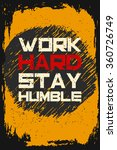 work hard stay humble. creative ... | Shutterstock .eps vector #360726749