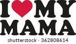 i love my mama | Shutterstock .eps vector #362808614