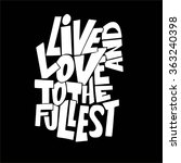 live and love to the fullest.... | Shutterstock .eps vector #363240398