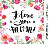 I love you Mom! ink brush handwritten lettering background and card with flowers and plants. Perfect for your design!