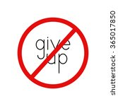give up prohibition sign. black ...   Shutterstock . vector #365017850