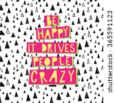 be happy  it drives people... | Shutterstock .eps vector #365591123