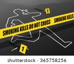Smoking Kills-Do not Cross. Concept showing Crime Scene with a dead person