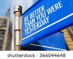 Small photo of Be Better Than You Were Yesterday written on road sign