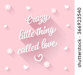 crazy little thing called love  ... | Shutterstock .eps vector #366923540