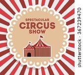 spectacular circus show design  | Shutterstock .eps vector #367239470